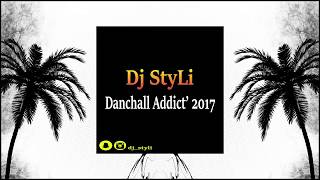 Dj StyLi - Dancehall Addict 2017