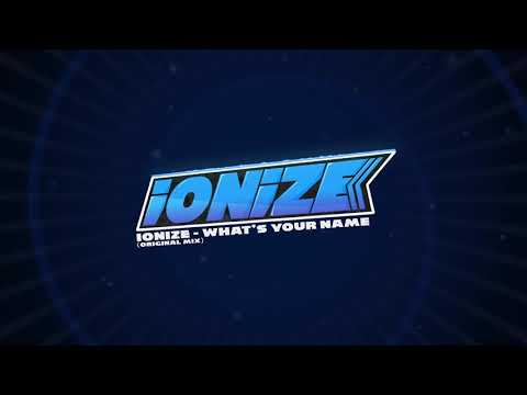 iONiZE - What's Your Name [Melbourne Bounce] *FREE DOWNLOAD*