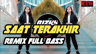DJ SAAT TERAKHIR🔊 REMIX FULL BASS_TERBARU_    2020
