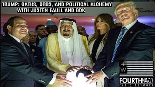 Trump: Oaths, Orbs, and Political Alchemy W/ Justen Faull and BDK