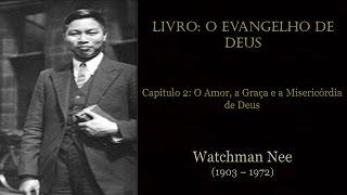 O EVANGELHO DE DEUS (2) - O Amor a Graça e a Misericórdia de Deus - W. Nee