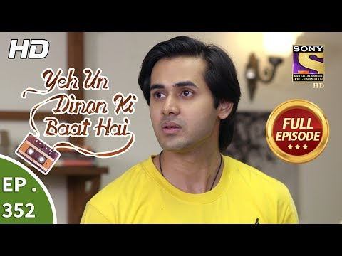 Yeh Un Dinon Ki Baat Hai - Ep 352 - Full Episode - 25th January, 2019