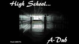 High School - A-Dub (Prod. Twisted Vision)