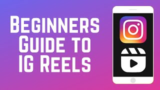 Beginners Guide to Instagram Reels - How to Make Reels on IG