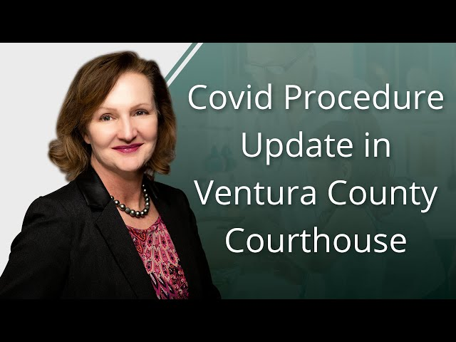COVID-19 Procedure Update In the Ventura County Courthouse