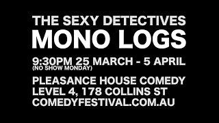 The Sexy Detectives 'Mono Logs' Melbourne Comedy Festival 2015