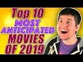 Top 10 Most Anticipated Movies of 2019!