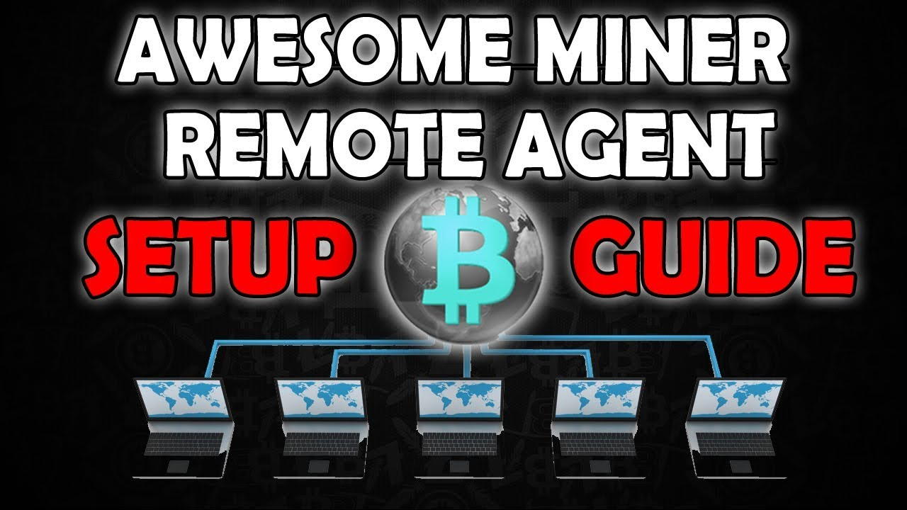 Awesome Miner Remote Agent - Monitor All Your Mining Rigs at Once -  Advanced Tutorial