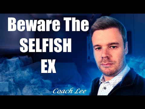Why Is Your Ex Selfish?