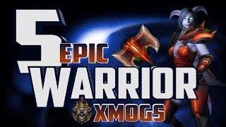 World of Warcraft - 5 Epic Warrior Xmogs Sets