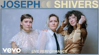 Joseph - Shivers (Live Performance) | Vevo