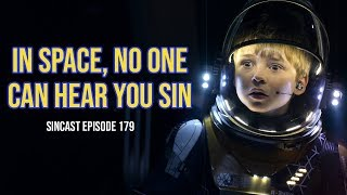 SinCast Episode 179 - In Space No One Can Hear You Sin