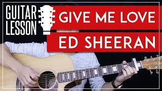 Give Me Love Guitar Tutorial - Ed Sheeran Guitar Lesson 🎸 |Tabs + Chords + Guitar Cover|