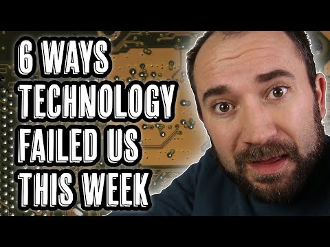 6 Ways Technology FAILED Us This Week