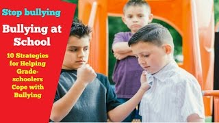 Bullying at school || 10 Strategies for Helping Grade-schoolers Cope with Bullying