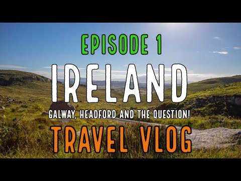 Ireland! Galway, Headford and THE QUESTION! | TRAVEL VLOG | Episode 1