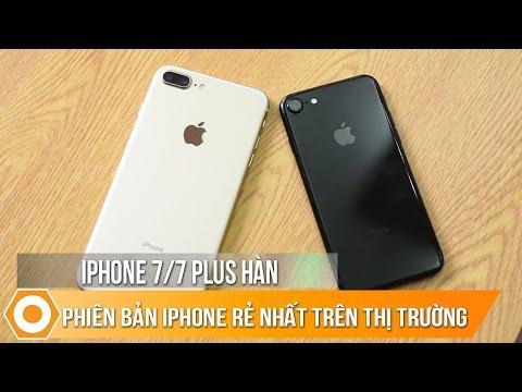 iPhone 7/7 Plus Hàn Quốc – Phiên bản iPhone rẻ nhất trên thị trường.