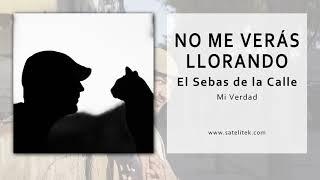 El Sebas de la Calle - No Me Veras Llorando (Single Oficial)