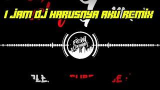 1 JAM - DJ Harusnya Aku Yang Disana - Remix - Fullbass