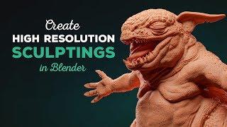 Create High Resolution Sculptings in Blender