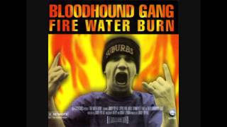 Bloodhound Gang - Fire Water Burn (A Coo Dic Ver Din)