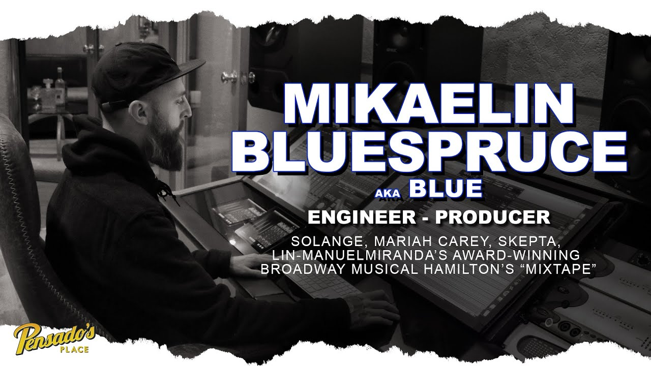 "Solange Knowles Engineer / Producer, Mikaelin ""Blue"" BlueSpruce - Pensado's Place #463"