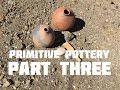 Primitive Pottery (Part 3 of 3)