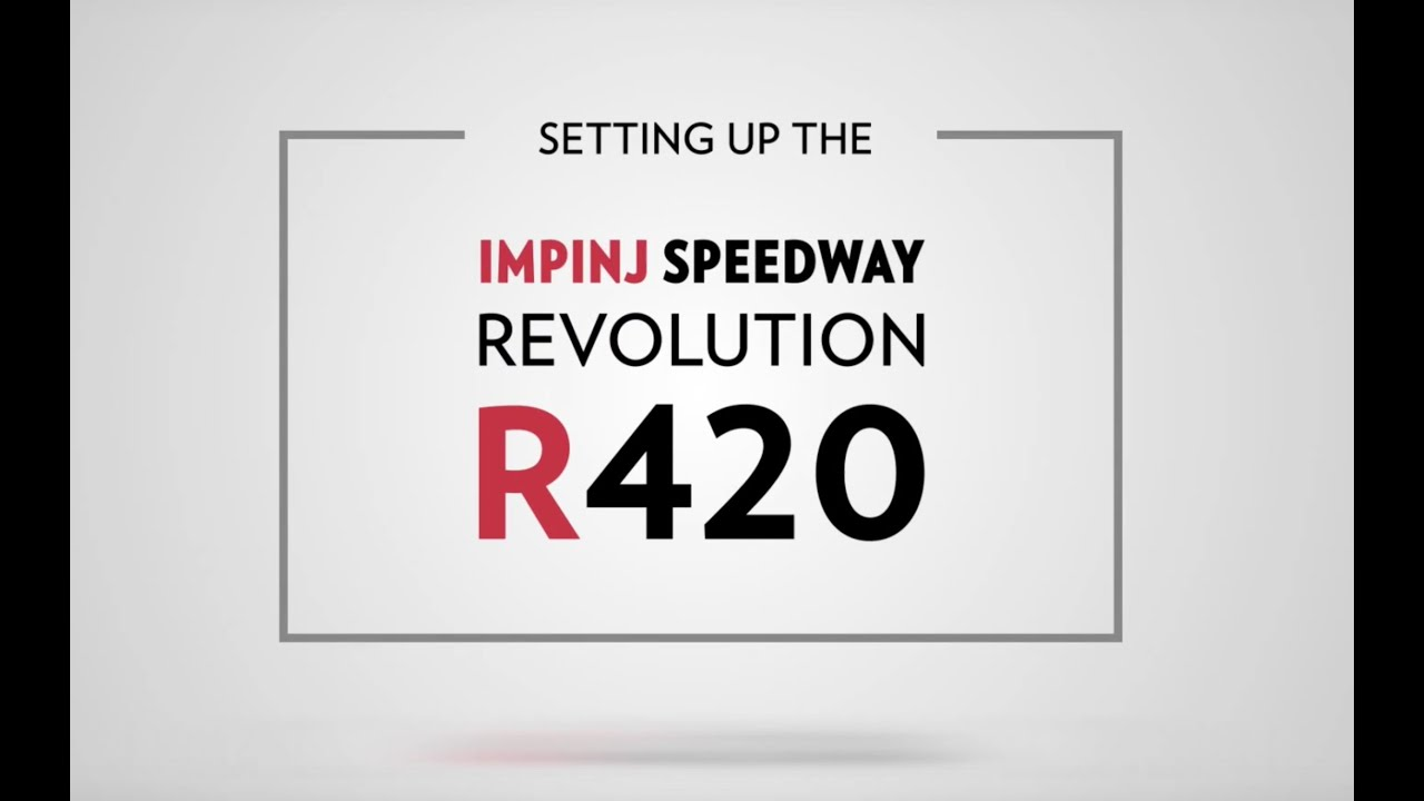 How to Set Up The Impinj Speedway Revolution R420 RFID Reader
