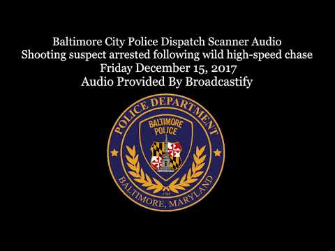 Baltimore Police Dispatch Scanner Audio Shooting suspect arrested after wild high-speed chase