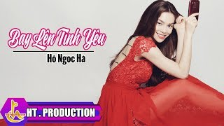 Bay Lên Tình Yêu - Hồ Ngọc Hà [Official]