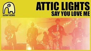 ATTIC LIGHTS - Say You Love Me [Official]