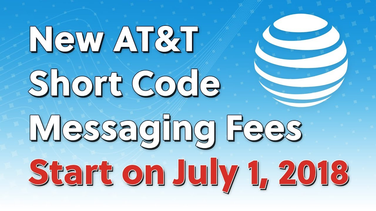 New AT&T Short Code Message Fees at July 1, 2018 [REMINDER]
