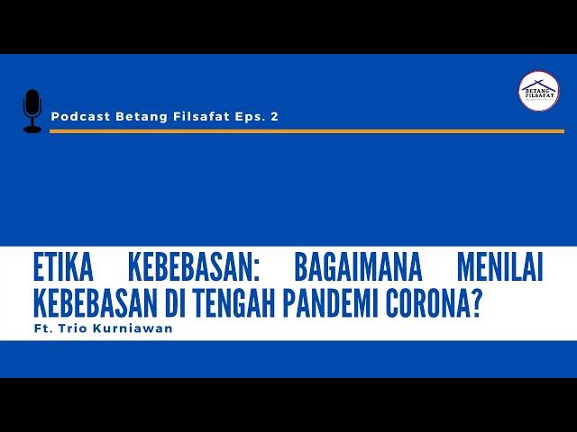 [PODCAST Eps. 2] ETIKA KEBEBASAN: MENILAI KEBEBASAN DI TENGAH PANDEMI CORONA Ft. Trio Kurniawan