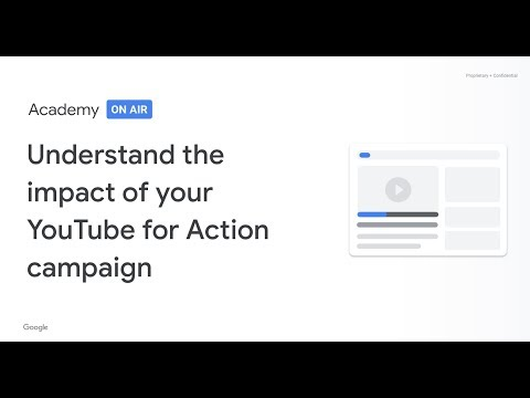 Academy on Air: Understand the Impact of your YouTube for Action Campaign