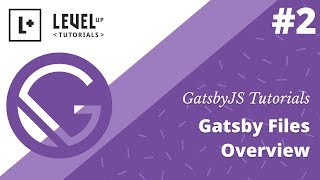 GatsbyJS Tutorials #2 - Gatsby Files Overview