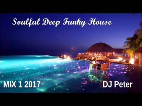 Soulful Deep Funky House -  Mix 1 2017 - DJ Peter