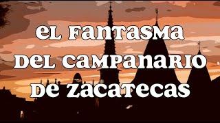 El Fantasma del Campanario de Zacatecas