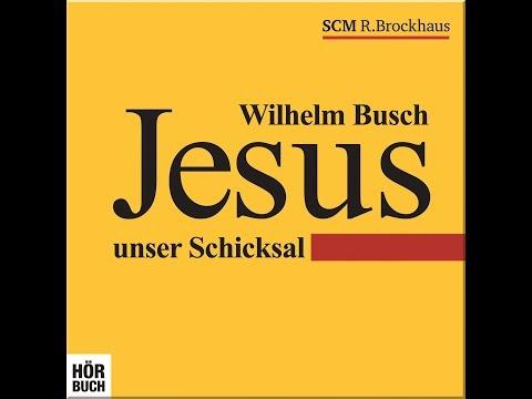 Wilhelm Busch - Jesus unser Schicksal HÖRBUCH