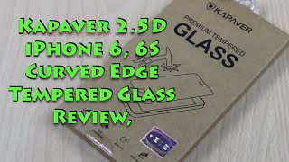 Kapaver 2.5D iPhone 6, 6S Curved Edge Tempered Glass Review, Installation