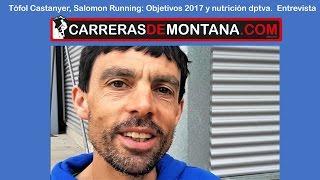 Tofol Castanyer del Salomon Running Objetivos 2017 y nutrición deportiva Entrevista por Ernest Colle