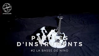 Paroles d'instruments - Episode #2 - La Basse de Nino