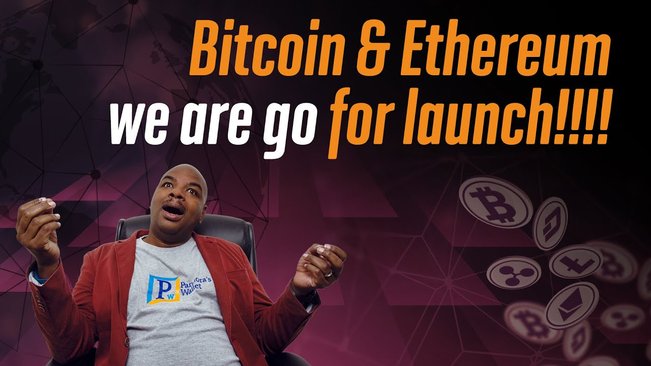 Bitcoin & Ethereum we are go for launch!