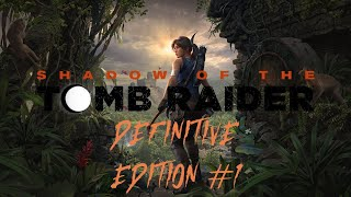 a NEW START - Shadow Of The Tomb Raider: Definitive Edition #1