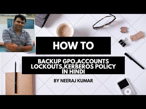 Backup GPO,Accounts Lockout,Kerberos policy,Password Policy,Security Templates