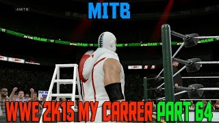 WWE 2K15 My Career Mode Ep 64 | Money in the Bank | WWE MyCareer XBOX ONE | PS4 | NEXT GEN Part 64