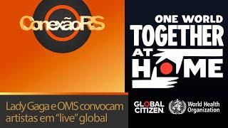 """Lady Gaga, Global Citizen e OMS convocam artistas em """"live"""" global"""