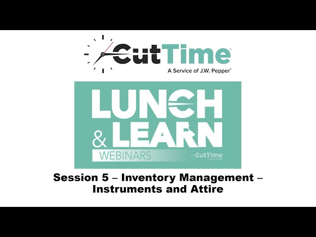 Cut Time Lunch & Learn Webinar Session 5 - Inventory Management – Instruments and Attire Uniforms