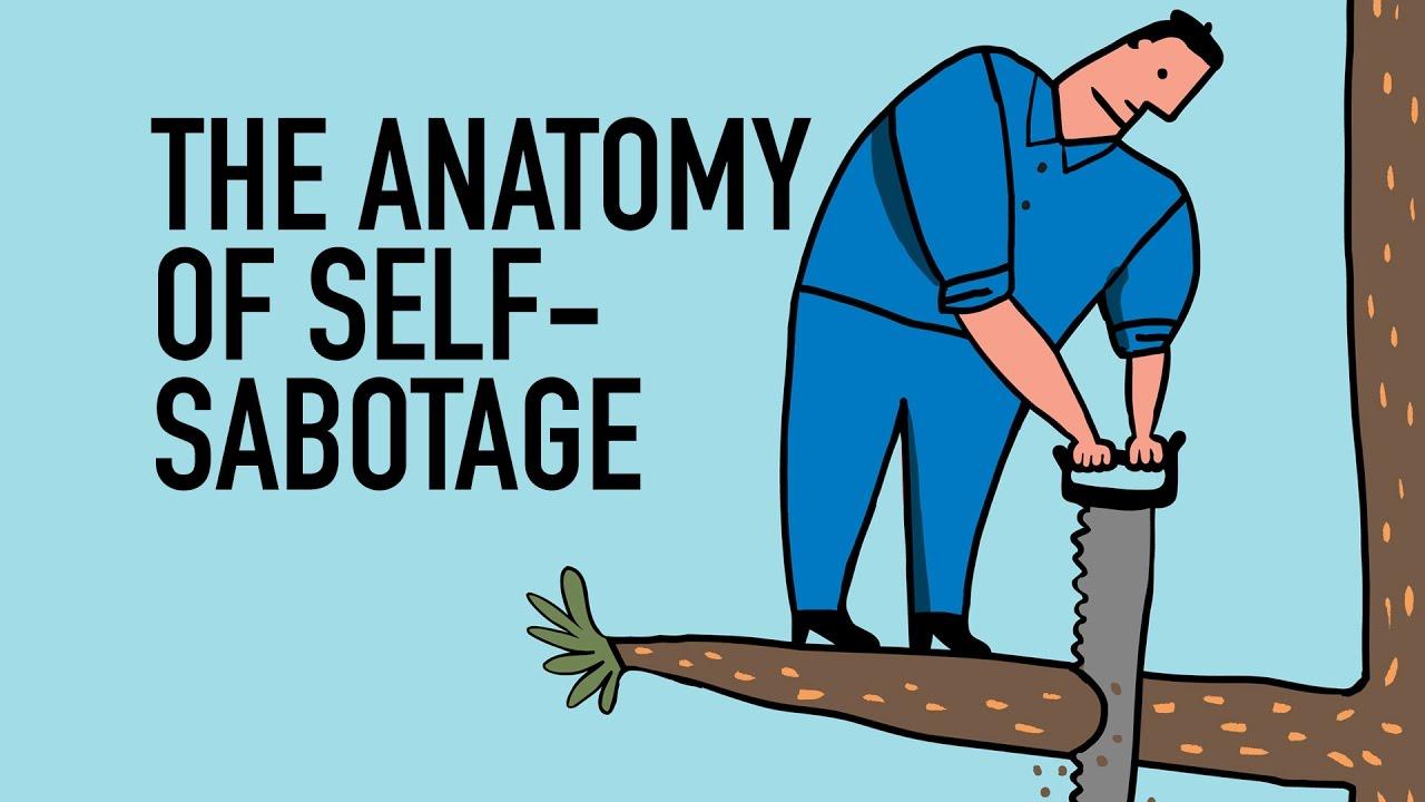 The Anatomy Of Self Sabotage Youtube