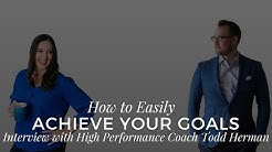 How to Easily Achieve Your Goals  - Interview with High Performance Coach Todd Herman