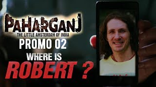 Paharganj | Dialogue Promo 02 | Where is Robert ? | Laura Costa | SENN Productions